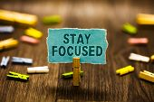 Word Writing Text Stay Focused. Business Concept For Be Attentive Concentrate Prioritize The Task Av poster