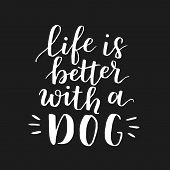 Dog Adoption Hand Written Lettering. Brush Lettering Quote About The Dog Life Is Better With A Dog . poster