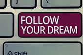 Handwriting Text Writing Follow Your Dream. Concept Meaning Keep Track On Your Goals Live The Life Y poster