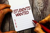 Text Sign Showing Students Wanted. Conceptual Photo List Of Things Wishes Or Dreams Young People In  poster
