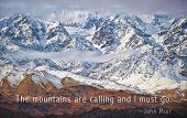 Eastern Sierra mountains with John Muir quote.  The mountains are calling I must go.