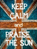 foto of praises  - Keep Calm and Praise the Sun.