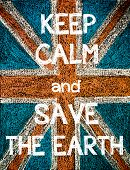 picture of save earth  - Keep Calm and Save the Earth. 
