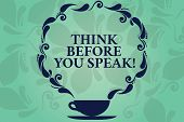 Word Writing Text Think Before You Speak. Business Concept For Consider What You Are Going To Say Be poster