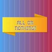 Handwriting Text Writing All Or Nothing. Concept Meaning To Get Or Lose Everything No Middle Points  poster