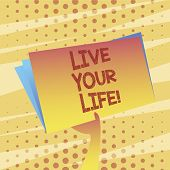 Conceptual Hand Writing Showing Live Your Life. Business Photo Showcasing Motivation Inspiration To  poster