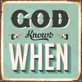 Vintage metal sign - God Knows When - Vector EPS10. Grunge effects can be easily removed for a brand