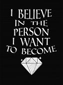Motivational Quote Poster. I Believe In The Person I Want To Become. Chalk Calligraphy Style. poster