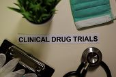 Clinical Drug Trials With Inspiration And Healthcare/medical Concept On Desk Background poster