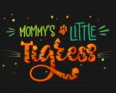 Mommys Little Tigress Color Hand Draw Calligraphy Script Lettering Whith Dots, Splashes And Whisker poster