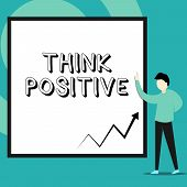Conceptual Hand Writing Showing Think Positive. Business Photo Text The Tendency To Be Positive Or O poster