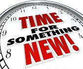 The words Time for Something New on a clock showing need for change, upgrade or update to modern choice