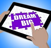 Dream Big Tablet Means Inspiration And Imagination