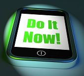 Do It Now On Phone Displays Act Immediately