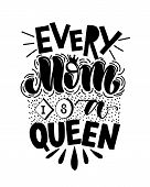 Motivational Quote In Vector. Every Mom Is A Queen. Isolated On White Background Handwritten Letteri poster