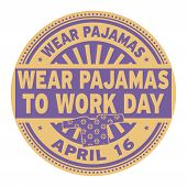 Wear Pajamas To Work Day, April 16, Rubber Stamp, Vector Illustration poster