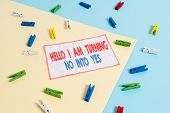 Conceptual Hand Writing Showing Hello I Am Turning No Into Yes. Business Photo Text Persuasive Chang poster