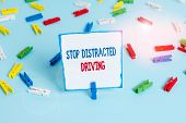Conceptual Hand Writing Showing Stop Distracted Driving. Business Photo Text Asking To Be Careful Be poster