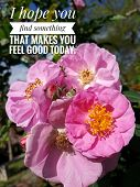 Inspirational Motivational Quote - I Hope You Find Something That Makes You Feel Good Today. With Be poster