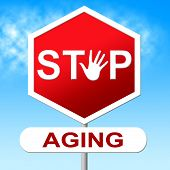 Stop Aging Means Looking Younger And Forbidden