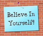 Believe In Yourself Represents Believing Belief And Confidence