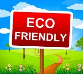 Eco Friendly Indicates Earth Day And Ecological