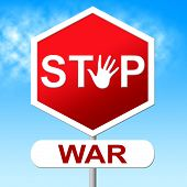 Stop War Indicates Warning Sign And Battles