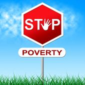 Stop Poverty Indicates Warning Sign And Danger