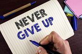Conceptual Hand Writing Showing Never Give Up. Business Photo Showcasing Be Persistent Motivate Your poster