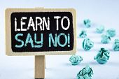 Writing Note Showing  Learn To Say No Motivational Call. Business Photo Showcasing Encouragement Adv poster