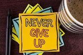 Writing Note Showing  Never Give Up. Business Photo Showcasing Be Persistent Motivate Yourself Succe poster