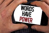 Conceptual Hand Writing Showing Words Have Power. Business Photo Showcasing Statements You Say Have  poster
