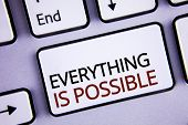 Handwriting Text Writing Everything Is Possible. Concept Meaning All You Think Or Dream Can Become T poster