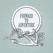 Forward to the adventure. Vector hand drawn illustration an anchor