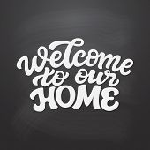 Welcome To Our Home. Hand Drawn Calligraphy Quote On Chalkboard Background. Vector Typography For Po poster