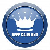 Keep calm and round glossy web icon. Blue circle pushbutton illustration on white background. poster