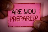 Handwriting Text Are You Prepared Question. Concept Meaning Ready Preparedness Readiness Assessment  poster