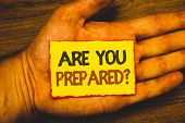 Conceptual Hand Writing Showing Are You Prepared Question. Business Photo Showcasing Ready Preparedn poster