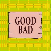 Text Sign Showing Good Bad. Conceptual Photo To Seem To Be Going To Have A Good Or Bad Result Life C poster
