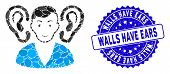Mosaic Listener Icon And Distressed Stamp Seal With Walls Have Ears Caption. Mosaic Vector Is Compos poster