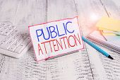Writing Note Showing Public Attention. Business Photo Showcasing The Attention Or Focus Of The Gener poster