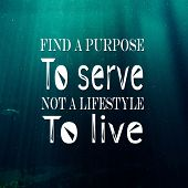 Inspirational Quotes: Find A Purpose To Serve Not A Lifestyle To Live, Positive, Motivational, Inspi poster