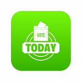 Vote Today Icon Green Vector Isolated On White Background poster
