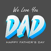 Happy Fathers Day flyer, banner or poster with 3D text we love you Dad on grey background.