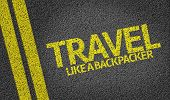 Travel, Like a Backpacker written on the road