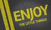 Enjoy the Little Things! written on the road