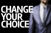 Change Your Choice written on a board with a business man on background