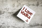 I Love Vodka on Paper Note with texture background