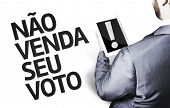 Business man with the text Don't Sell Your Vote (In Portuguese) in a concept image