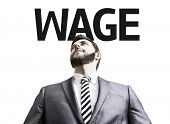 stock photo of paycheck  - Business man with the text Wage in a concept image - JPG